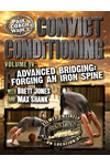 Convict Conditioning, Volume 4: Advanced Bridging: Forging an Iron Spine